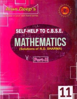 ARUN DEEP'S SELF HELP TO CBSE MATHEMATICS PART-II CLASS-11 (R D  SHARMA)